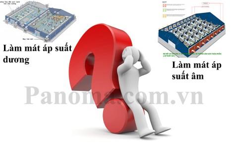 So sánh 2 giải pháp: Làm mát áp suất âm, làm mát áp suất dương.